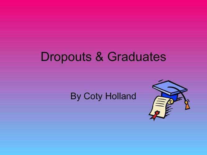 Dropouts & Graduates