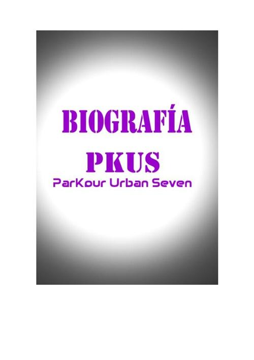 Biografía PKUS (ParKour Urban Seven)