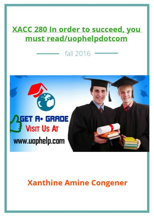 XACC 280 In order to succeed, you must read/uophelpdotcom