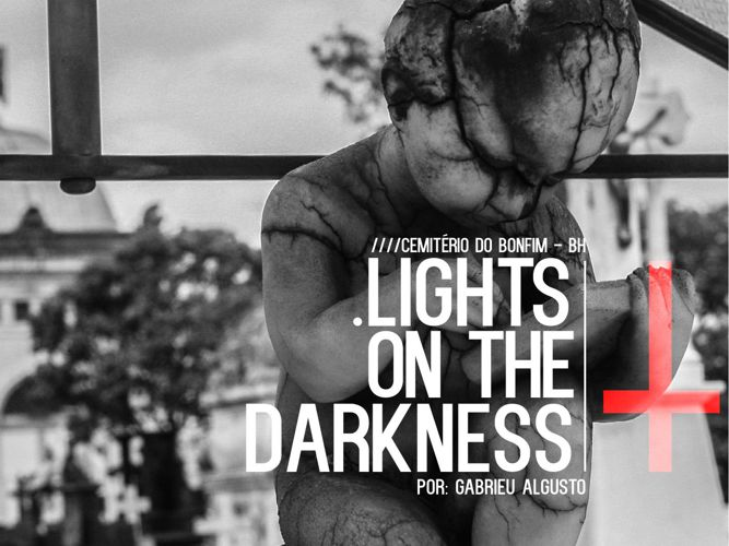 LIGHTS ON THE DARKNESS / Cemitério do Bonfim - BH.
