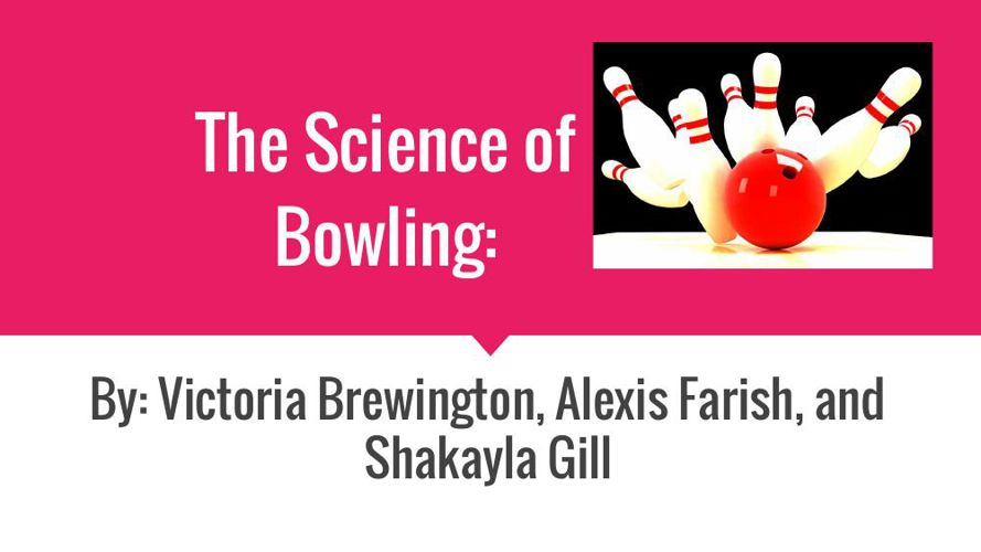 The Science of Bowling Final