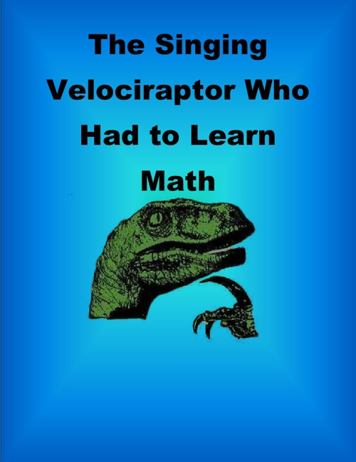 The Singing Velociraptor Who Had To Learn Math