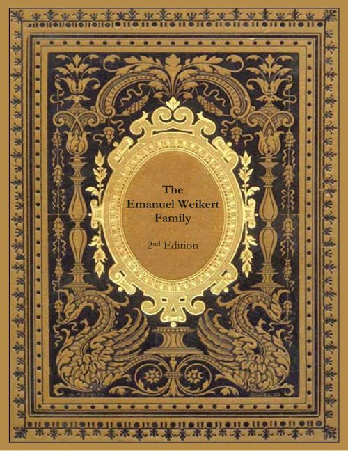 Chapter 1_The Emanuel Weikert Family_Eight Generation Historical