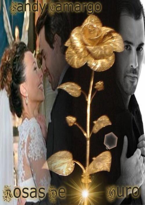 Rosas De Ouro - Sandy Camargo (Webnovela - Em Andamento)