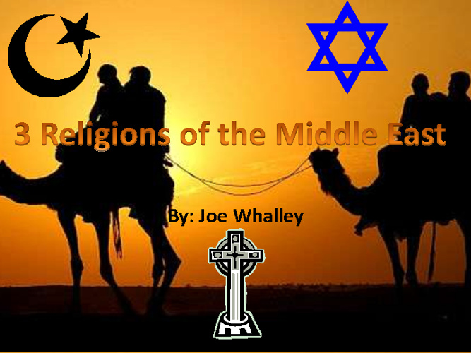 Middle East Religions Compare/ Contrast- Joe Whalley 6th