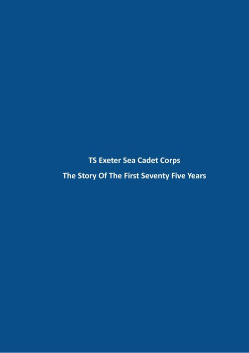 TS Exeter Sea Cadets Corps ~ The Story Of The First Seventy Five