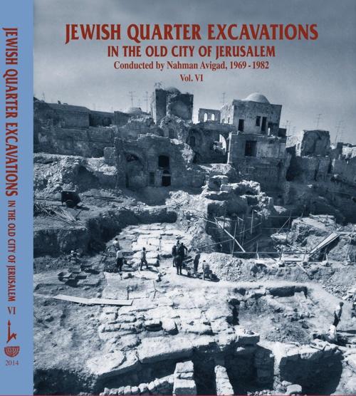 Jewish Quarter Excavations in the Old City of Jerusalem Vol VI.