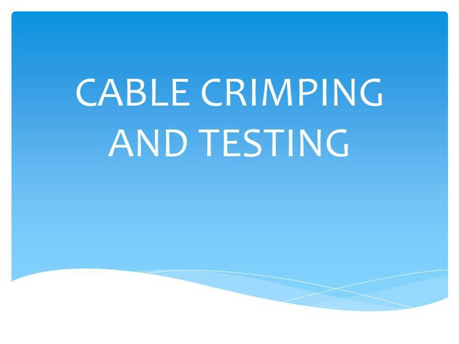 CABLE CRIMPING AND TESTING