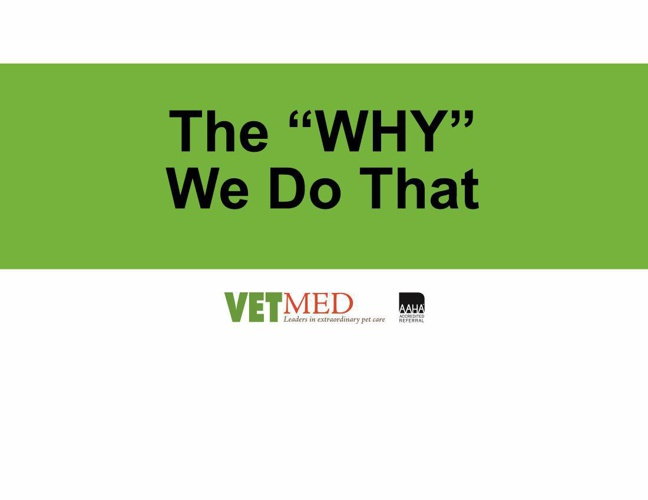 VETMED: The 'WHY' We Do That