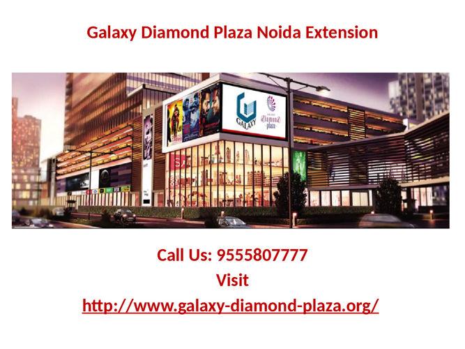 Galaxy Diamond Plaza opening soon Noida Extension
