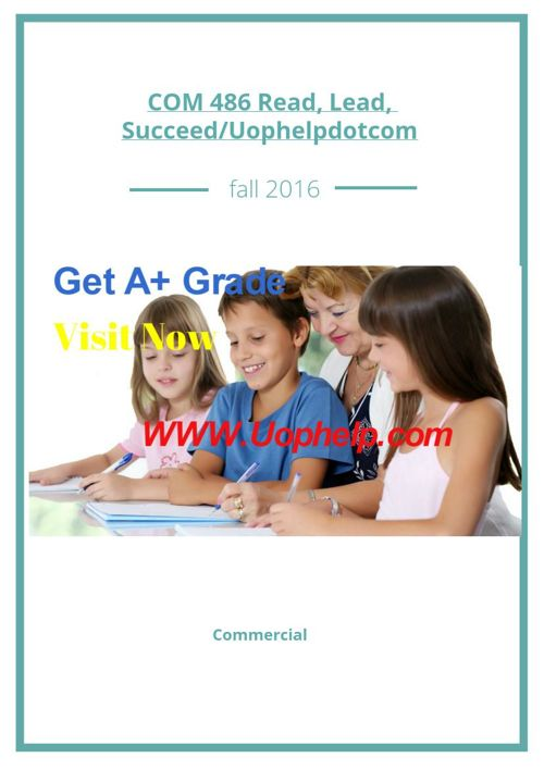 COM 486 Read, Lead, Succeed/Uophelpdotcom