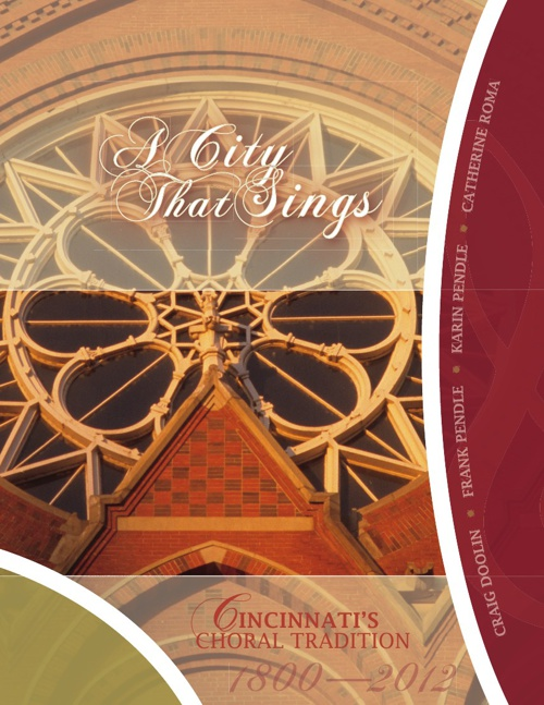 A CITY THAT SINGS: Cincinnati's Choral Tradition 1800- 2012