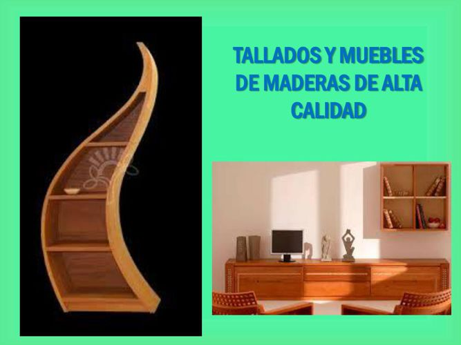 TALLADOS Y MUEBLES DE MADERAS DE ALTA CALIDAD