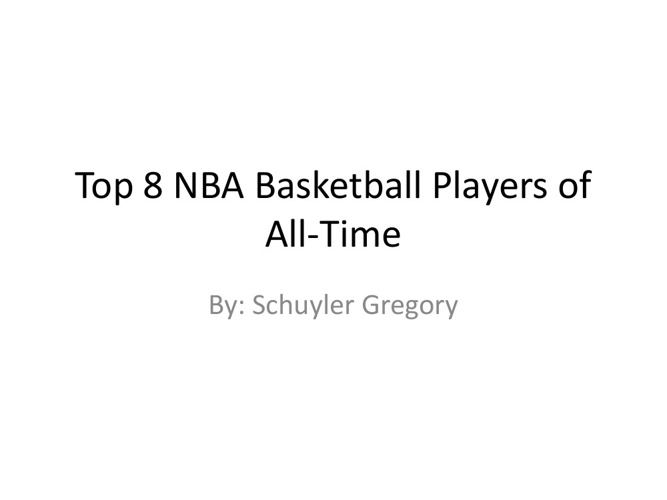Top 8 NBA Basketball Players of All-Time