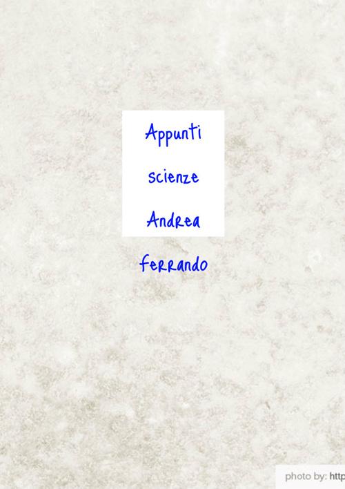 Appunti scienze Ferrando Andrea