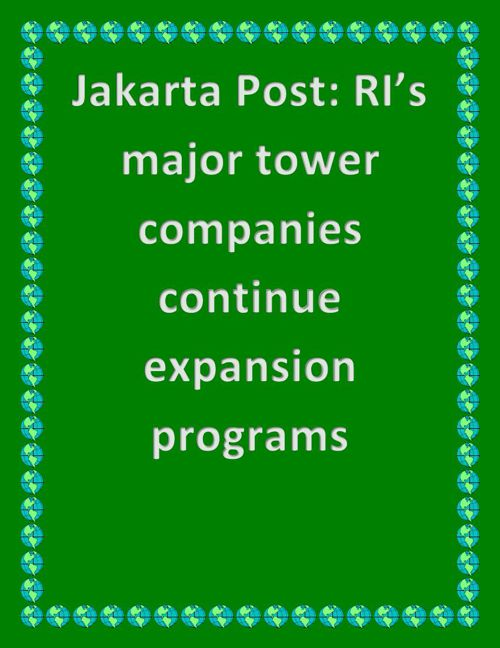 Jakarta Post: RI's major tower companies continue expansion prog