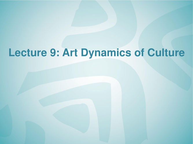 Lecture 9 Art Dynamics of culture-PART-2