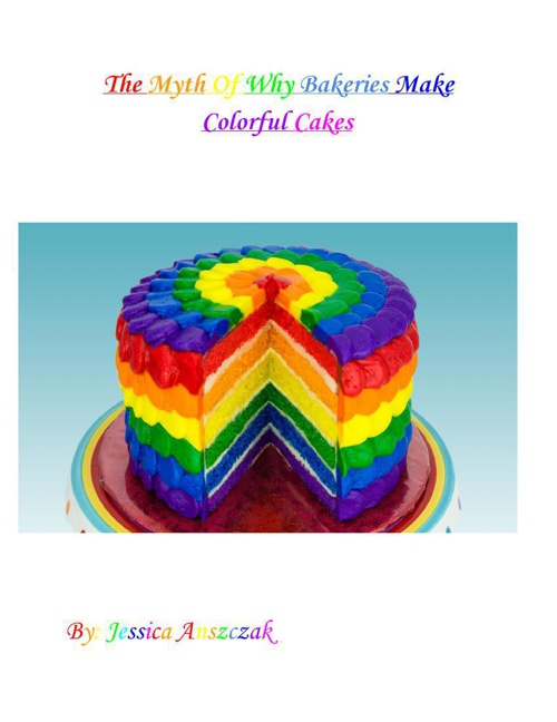 The Myth Of Why Bakeries Make Colorful Cake, By Jessica A.