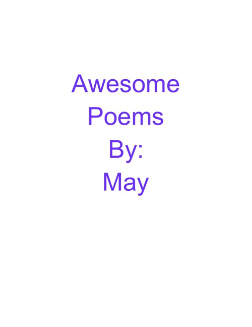 Awesome Poems By: May