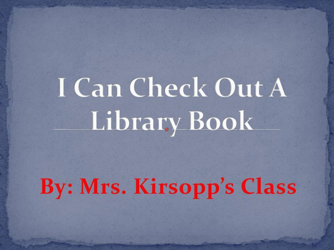 Kirsopp -I Can Check Out A Library Book