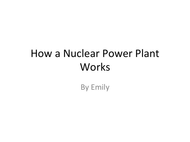 Nuclear Power Plant Tour by Emily