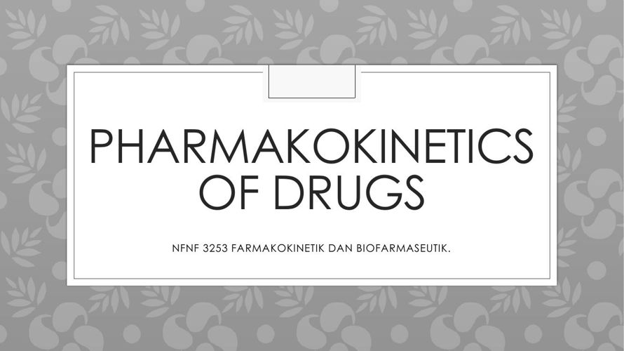 PHARMAKOKINETICS OF DRUGS
