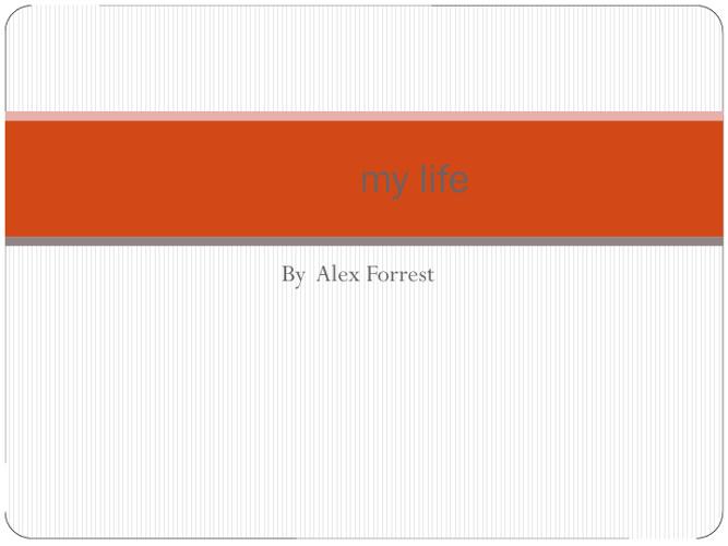 Alex Forrest: My Life