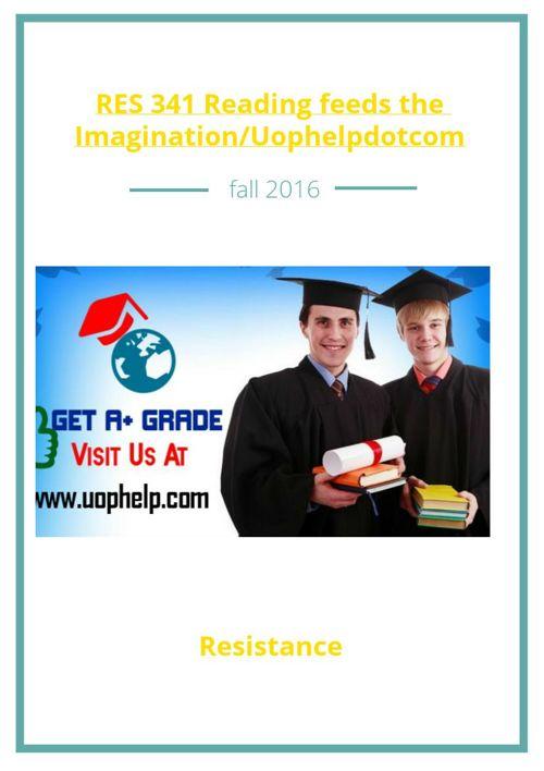 RES 341 Reading feeds the Imagination/Uophelpdotcom
