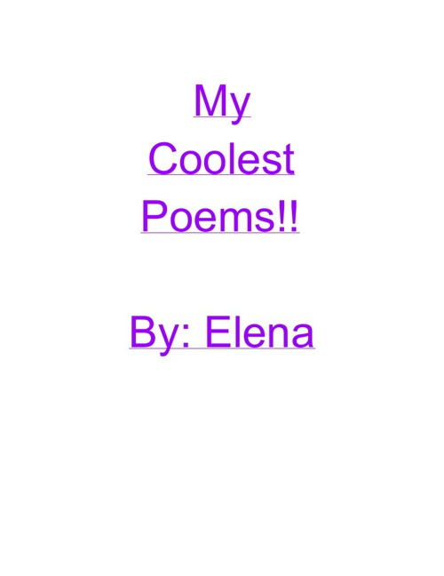 My coolest poems!! By: Elena