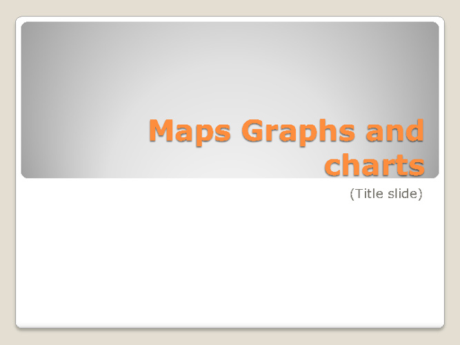 Maps,graphs, and charts!!