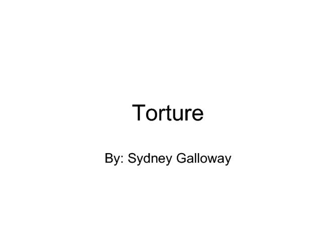 Torture. By: Sydney Galloway
