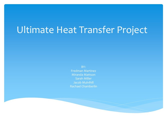 Ultimate Heat Transfer Project
