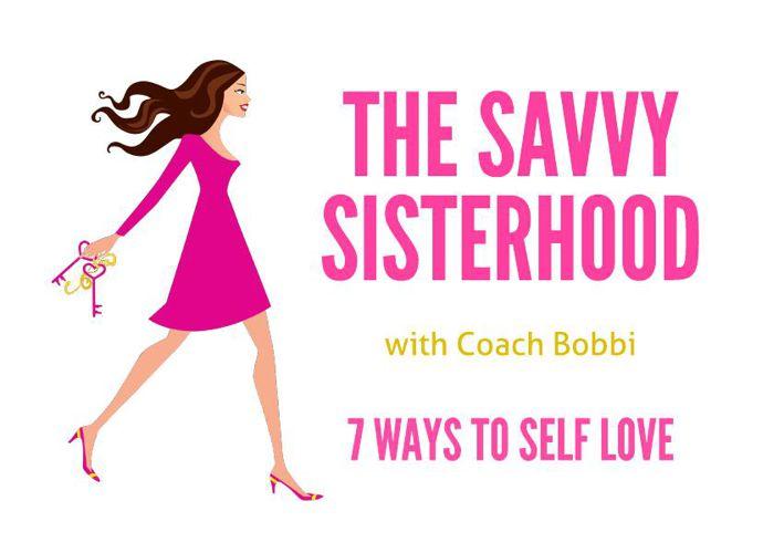 Savvy Sisterhood-  7 Ways to Self Love