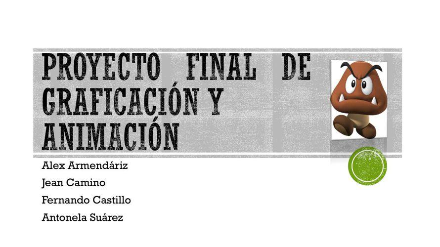 PROYECTO  FINAL  DE  GRAFICACIÓN Y ANIMACIÓN