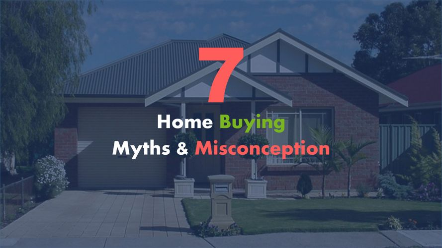 Top 7 Home Buying Myths & Misconception