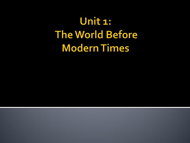 Unit 1 Study Guide - The World Before Modern Times