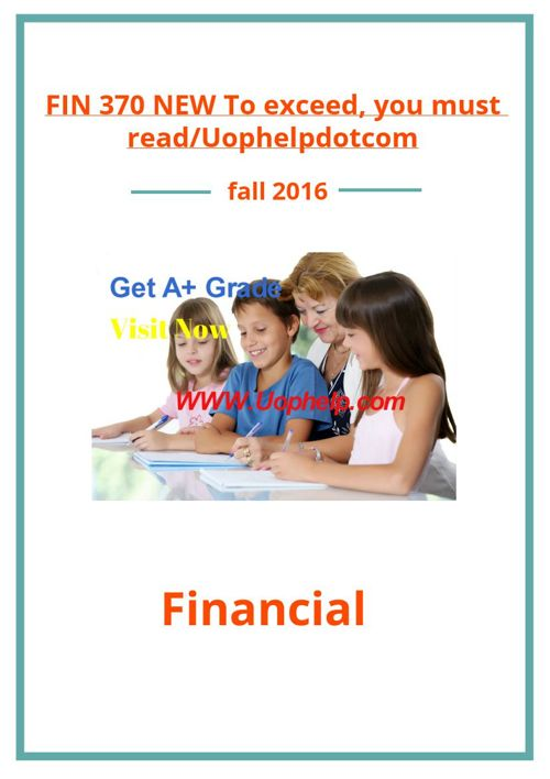 FIN 370 NEW To exceed, you must read/Uophelpdotcom