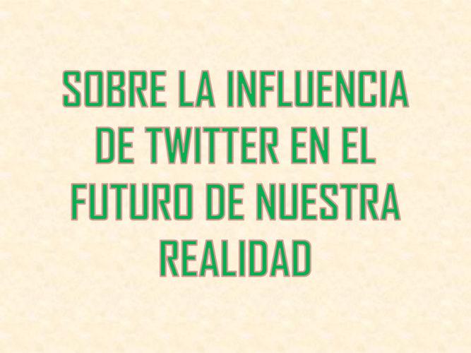 SOBRE LA INFLUENCIA DE TWITTER EN EL FUTURO