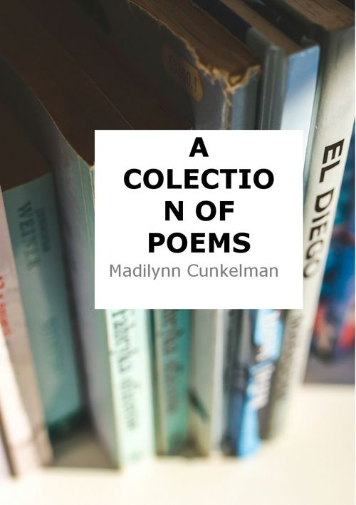 A Collection of Poems, Book 2 by Madilynn Cunkelman