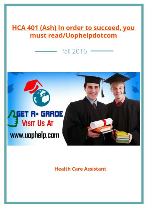 HCA 401 (Ash) In order to succeed, you must read/Uophelpdotc