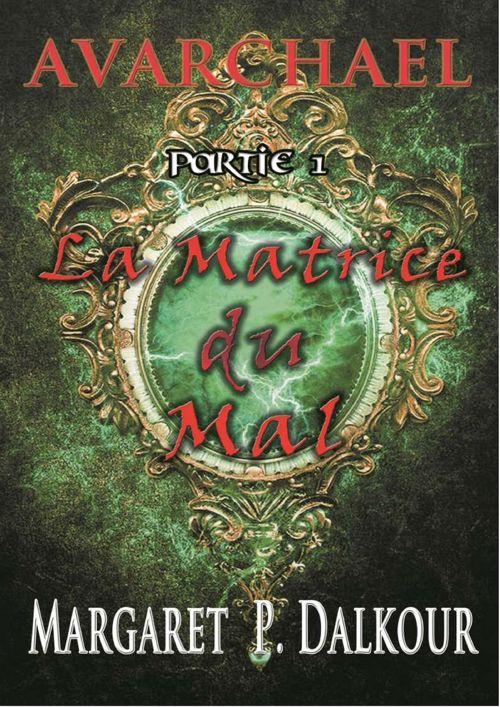 LA MATRICE DU MAL - Margaret Dalkour