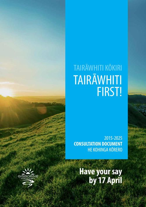 Consultation Document 2015-2025 Tairawhiti First!