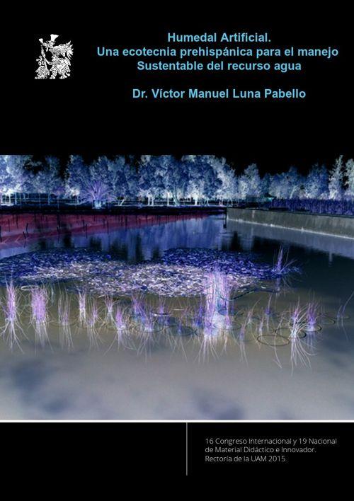 Humedales Artificiales. Dr. Víctor Manuel Luna Pabello