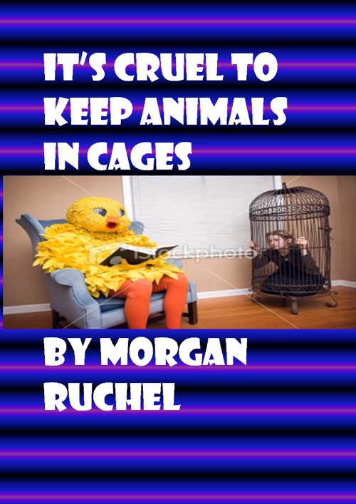 Cruel to keep animals in cages
