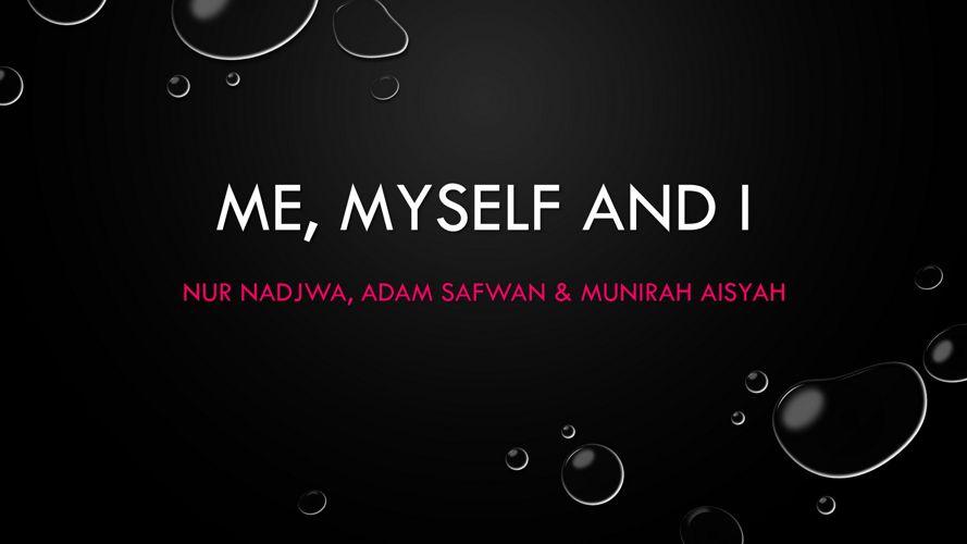 ME, MYSELF AND I (1)