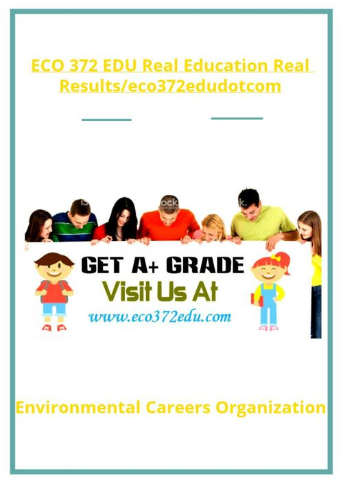 ECO 372 EDU Real Education Real Results/eco372edudotcom