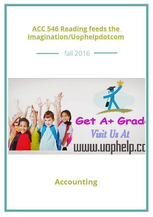 ACC 546 Reading feeds the Imagination/Uophelpdotcom