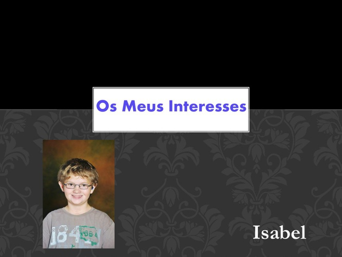 os meus interesses - Isabel