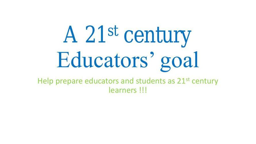 A 21st century Educators' goal