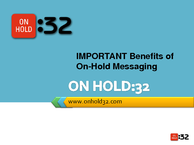 Benefits of ON HOLD:32 Messaging
